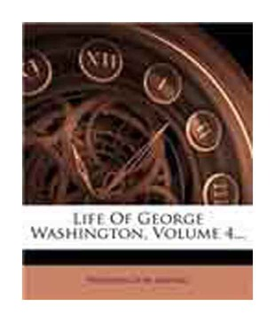 Life of George Washington, Volume 4...