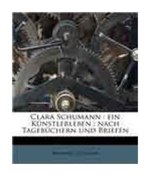 Clara Schumann: Ein K Nstlerleben: Nach Tageb Chern Und Briefen