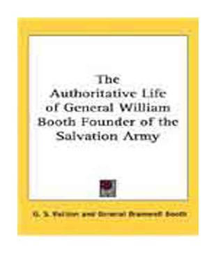 The Authoritative Life of General William Booth Founder of the Salvation Army